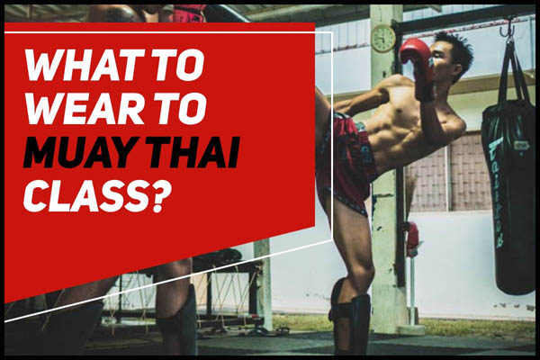 what to wear to Muay Thai class